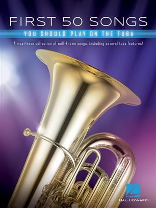 First 50 Songs You Should Play on Tuba - A Must-Have Collection of Well-Known Songs, Including Several Tuba Features