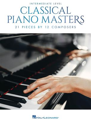 Classical Piano Masters: Intermediate - 21 Pieces by 12 Composers