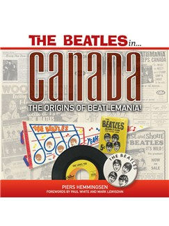 Piers Hemmingsen: The Beatles In Canada - The Origins Of Beatlemania