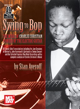 Swing To Bop: The Music Of Charlie Christian (Book/Online Audio)