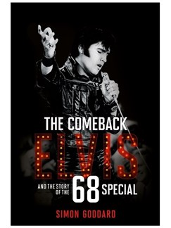 Simon Goddard: The Comeback - The Story Of Elvis And The 68 Special